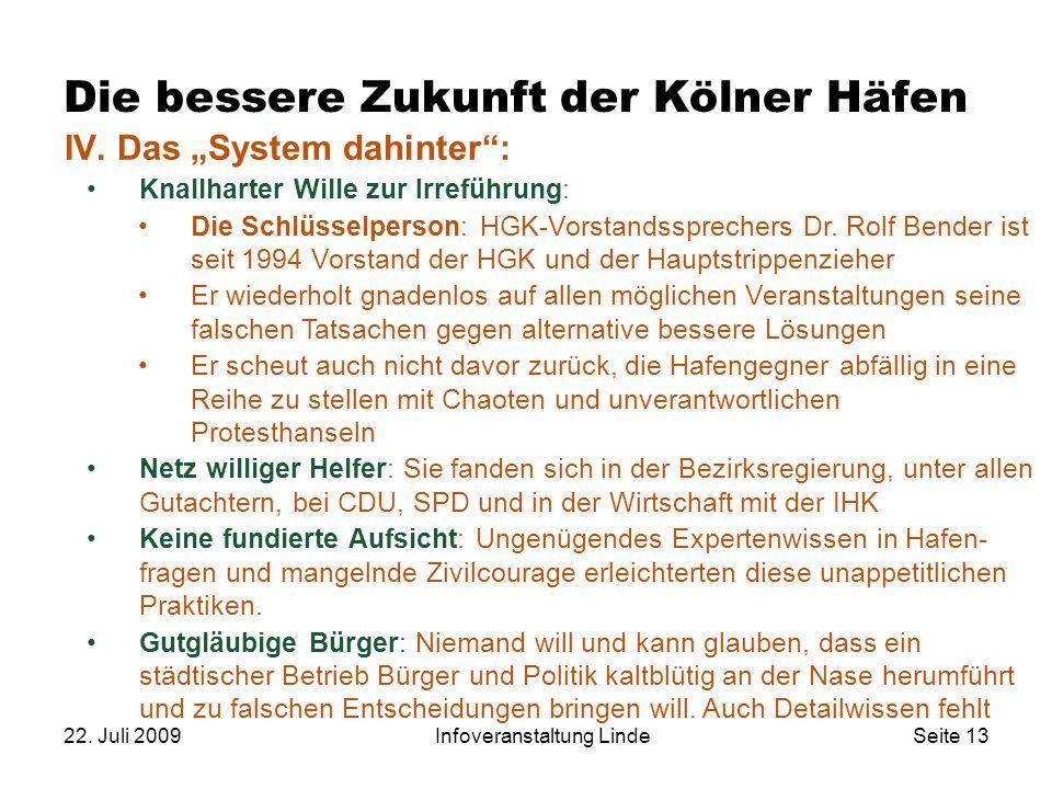 """22. Juli 2009Infoveranstaltung LindeSeite 13 Die bessere Zukunft der Kölner Häfen IV. Das """"System dahinter"""": Knallharter Wille zur Irreführung: Die Sc"""
