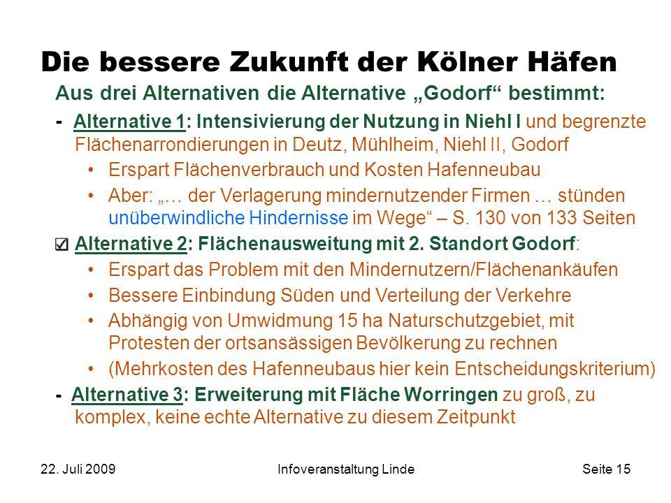 """22. Juli 2009Infoveranstaltung LindeSeite 15 Die bessere Zukunft der Kölner Häfen Aus drei Alternativen die Alternative """"Godorf"""" bestimmt: - Alternati"""