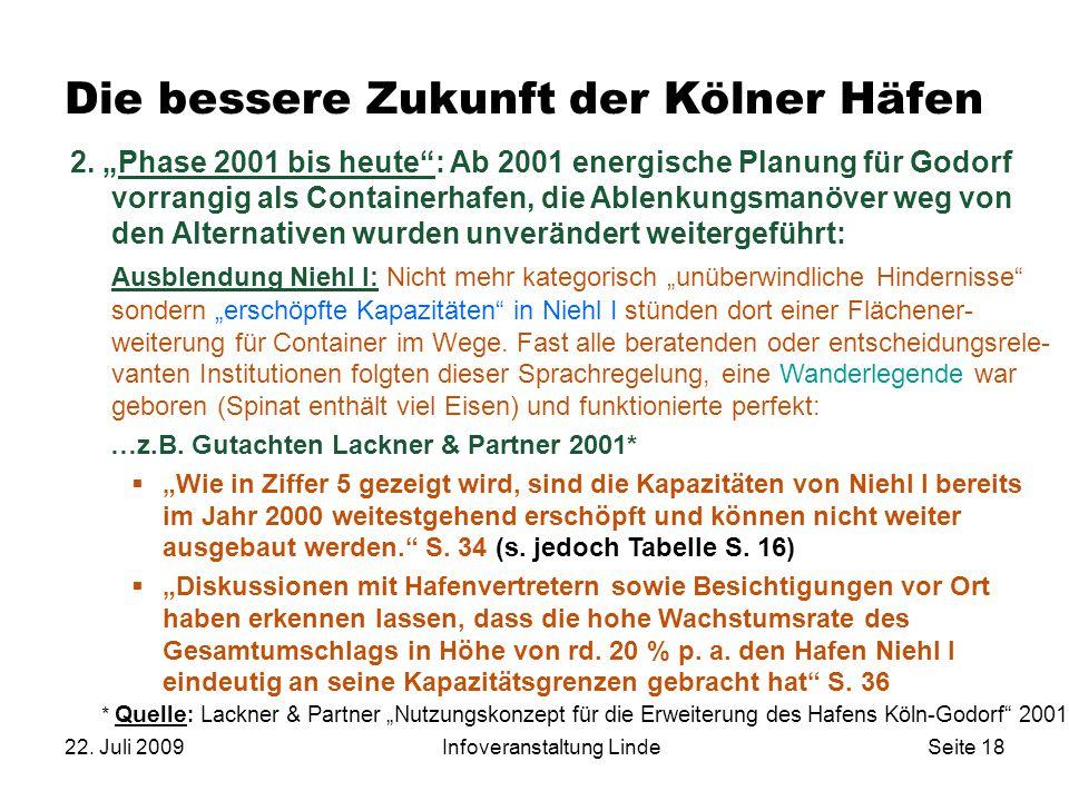 """22. Juli 2009Infoveranstaltung LindeSeite 18 Die bessere Zukunft der Kölner Häfen …z.B. Gutachten Lackner & Partner 2001*  """"Wie in Ziffer 5 gezeigt w"""
