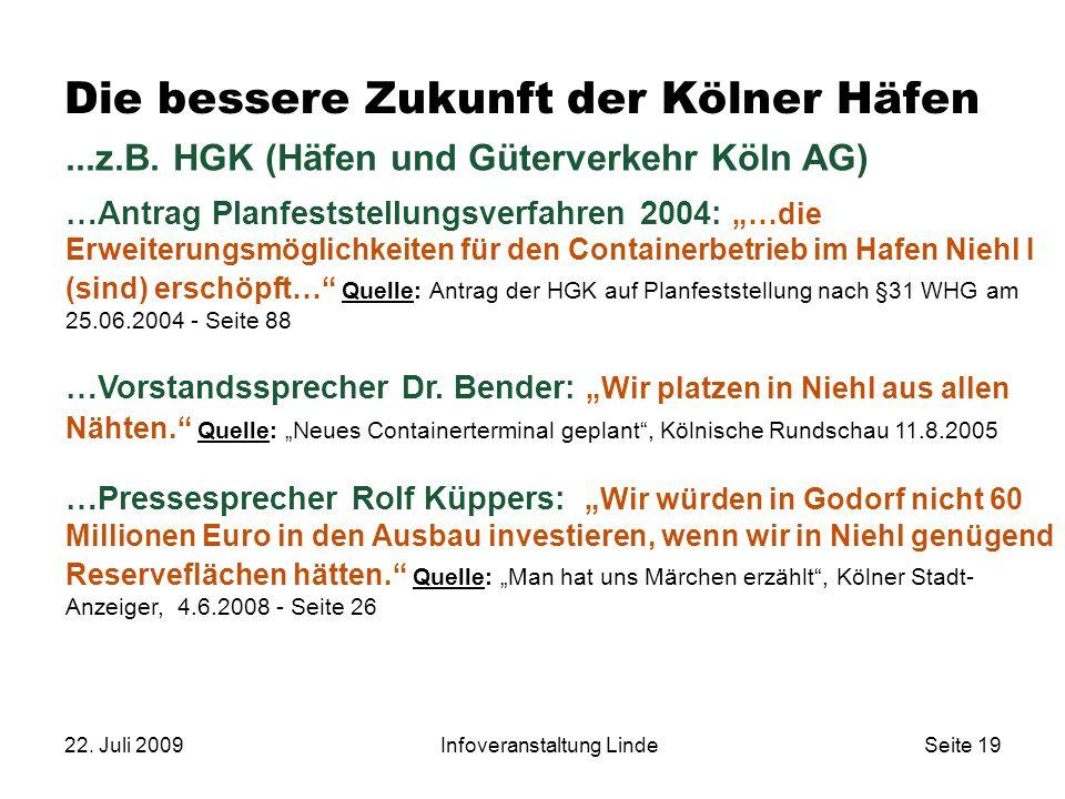 22. Juli 2009Infoveranstaltung LindeSeite 19 Die bessere Zukunft der Kölner Häfen...z.B. HGK (Häfen und Güterverkehr Köln AG) …Antrag Planfeststellung