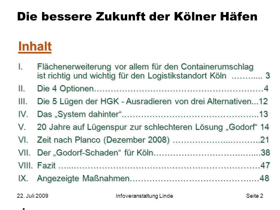 22. Juli 2009Infoveranstaltung LindeSeite 2 Die bessere Zukunft der Kölner Häfen. Inhalt I.Flächenerweiterung vor allem für den Containerumschlag ist