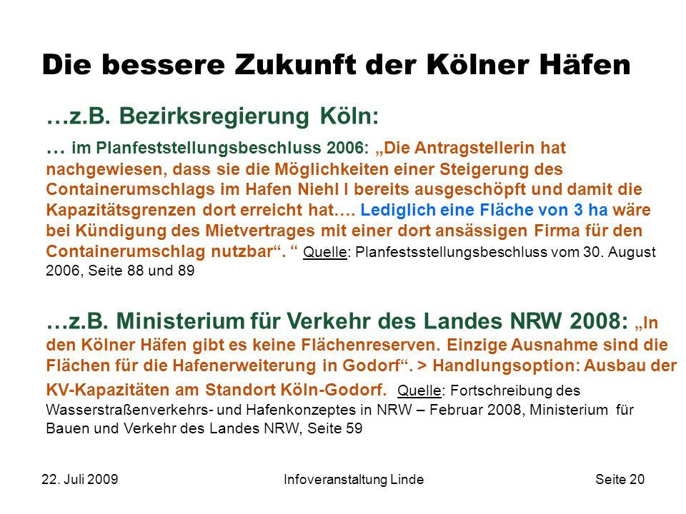 """22. Juli 2009Infoveranstaltung LindeSeite 20 Die bessere Zukunft der Kölner Häfen …z.B. Bezirksregierung Köln: … im Planfeststellungsbeschluss 2006: """""""