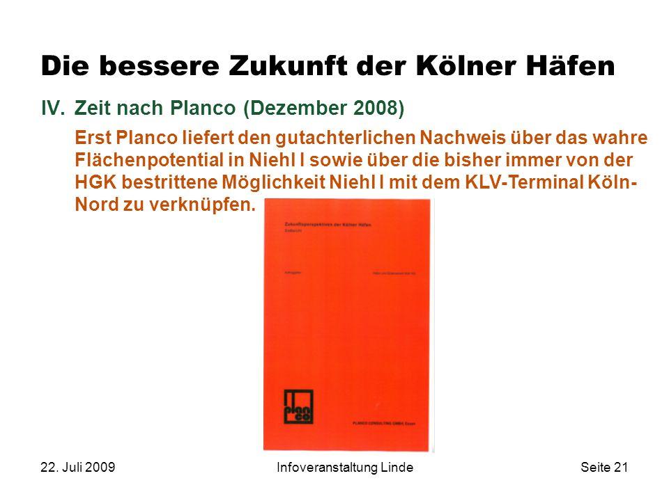 22. Juli 2009Infoveranstaltung LindeSeite 21 IV.Zeit nach Planco (Dezember 2008) Erst Planco liefert den gutachterlichen Nachweis über das wahre Fläch