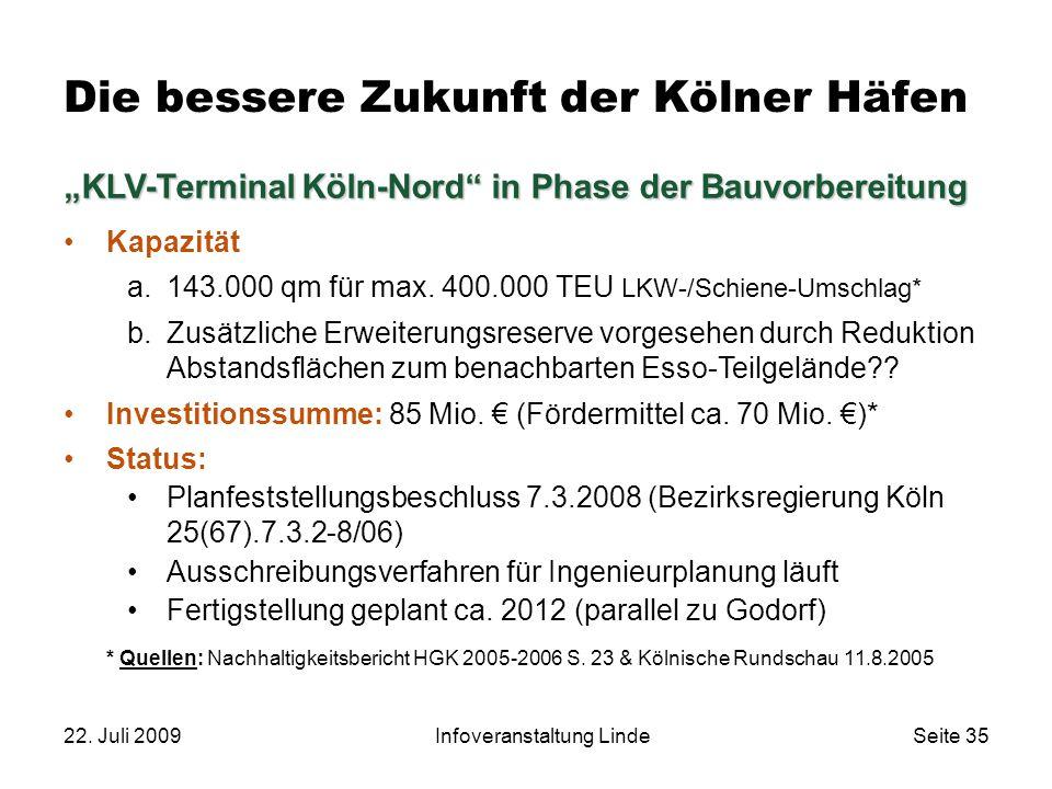 """22. Juli 2009Infoveranstaltung LindeSeite 35 """"KLV-Terminal Köln-Nord"""" in Phase der Bauvorbereitung Kapazität a.143.000 qm für max. 400.000 TEU LKW-/Sc"""