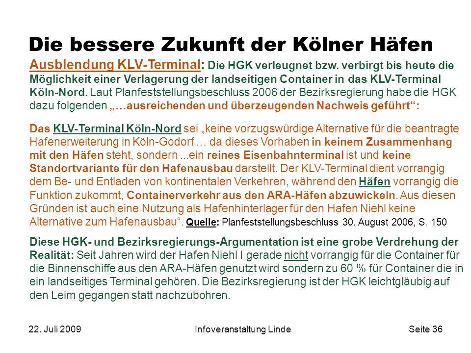 22. Juli 2009Infoveranstaltung LindeSeite 36 Die bessere Zukunft der Kölner Häfen Ausblendung KLV-Terminal: Die HGK verleugnet bzw. verbirgt bis heute