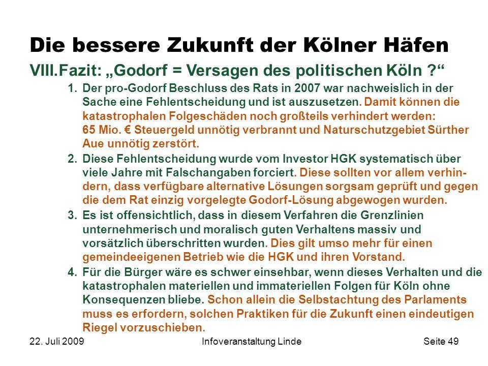 """22. Juli 2009Infoveranstaltung LindeSeite 49 Die bessere Zukunft der Kölner Häfen VIII.Fazit: """"Godorf = Versagen des politischen Köln ?"""" 1.Der pro-God"""