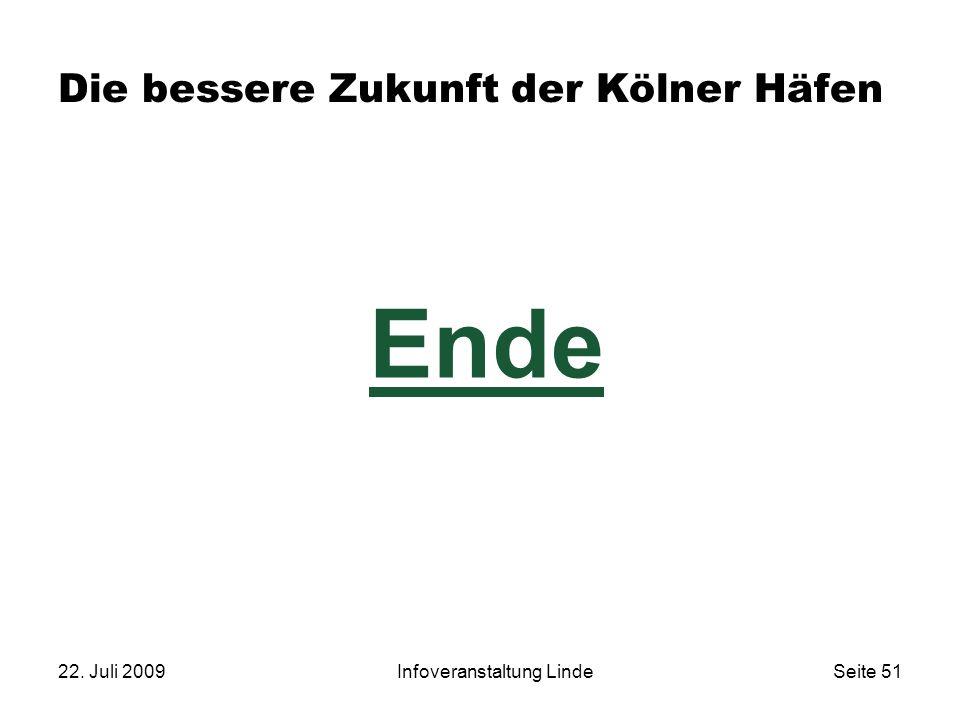 22. Juli 2009Infoveranstaltung LindeSeite 51 Die bessere Zukunft der Kölner Häfen Ende