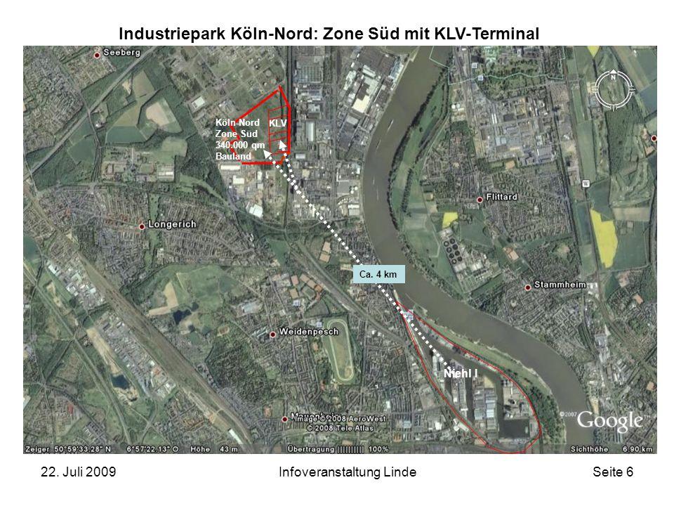22. Juli 2009Infoveranstaltung LindeSeite 6 Köln-Nord Zone Süd 340.000 qm Bauland Niehl I Ca. 4 km KLV Industriepark Köln-Nord: Zone Süd mit KLV-Termi