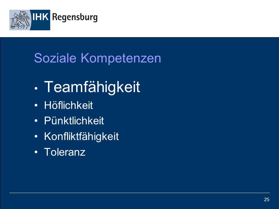 25 Soziale Kompetenzen Teamfähigkeit Höflichkeit Pünktlichkeit Konfliktfähigkeit Toleranz