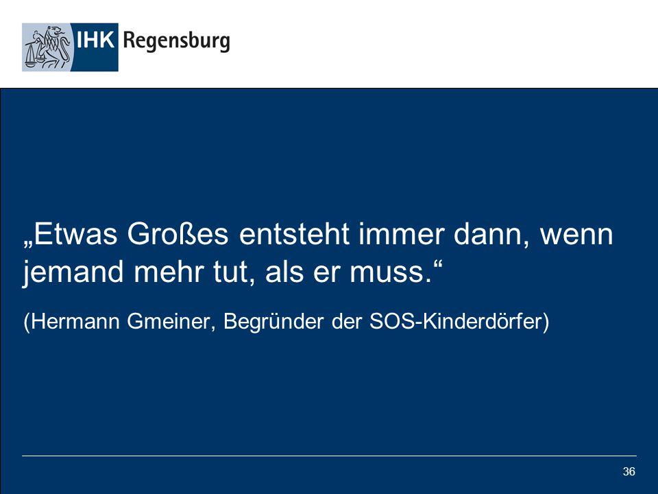 """36 """"Etwas Großes entsteht immer dann, wenn jemand mehr tut, als er muss."""" (Hermann Gmeiner, Begründer der SOS-Kinderdörfer)"""