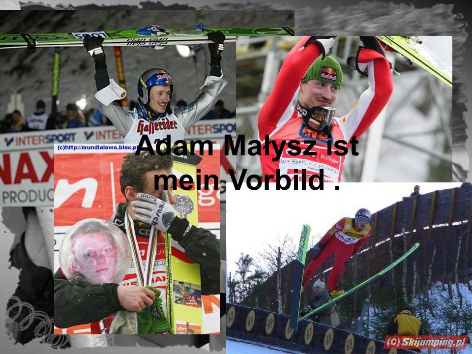 Adam Małysz ist mein Vorbild.