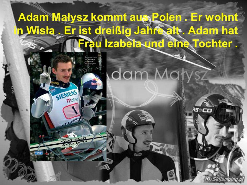 Adam Małysz kommt aus Polen. Er wohnt in Wisła. Er ist dreißig Jahre alt. Adam hat Frau Izabela und eine Tochter.