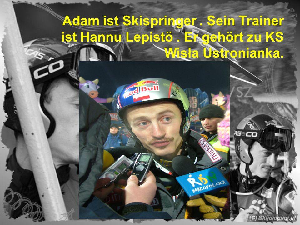 Adam ist Skispringer. Sein Trainer ist Hannu Lepistö. Er gehört zu KS Wisła Ustronianka.