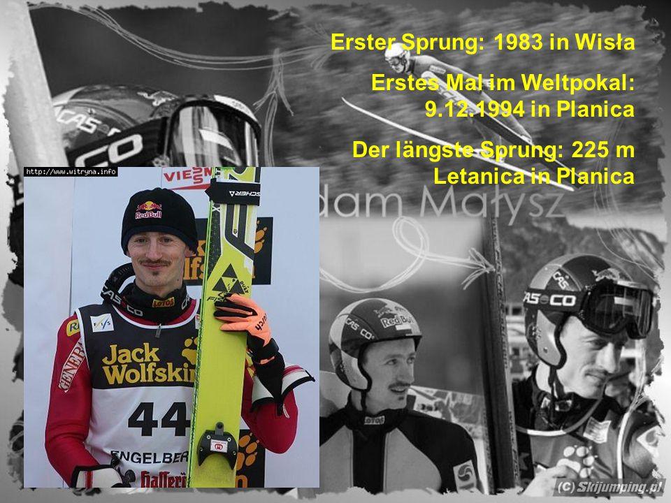 Erster Sprung: 1983 in Wisła Erstes Mal im Weltpokal: 9.12.1994 in Planica Der längste Sprung: 225 m Letanica in Planica