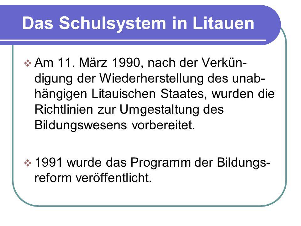 Das Schulsystem in Litauen  Am 11. März 1990, nach der Verkün- digung der Wiederherstellung des unab- hängigen Litauischen Staates, wurden die Richtl