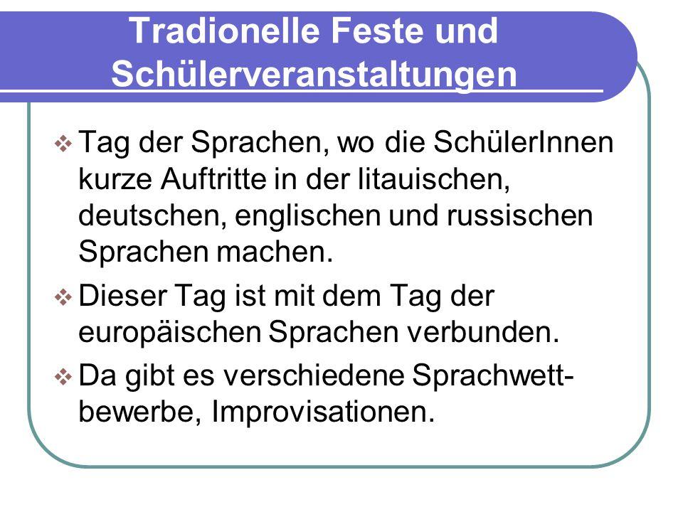 Tradionelle Feste und Schülerveranstaltungen  Tag der Sprachen, wo die SchülerInnen kurze Auftritte in der litauischen, deutschen, englischen und russischen Sprachen machen.