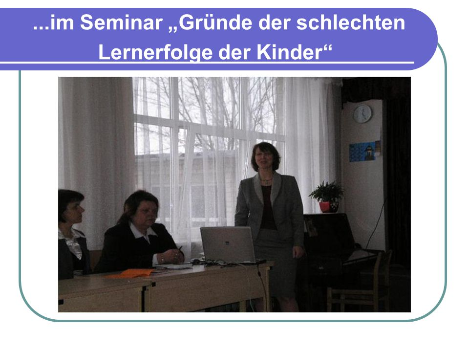 """...im Seminar """"Gründe der schlechten Lernerfolge der Kinder"""