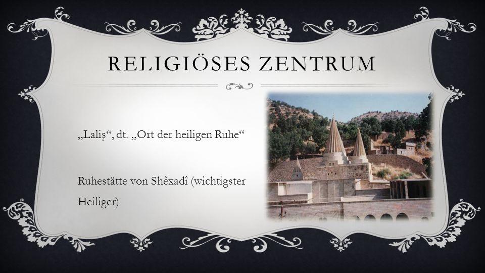 """RELIGIÖSES ZENTRUM """"Laliş"""", dt. """"Ort der heiligen Ruhe"""" Ruhestätte von Shêxadî (wichtigster Heiliger)"""