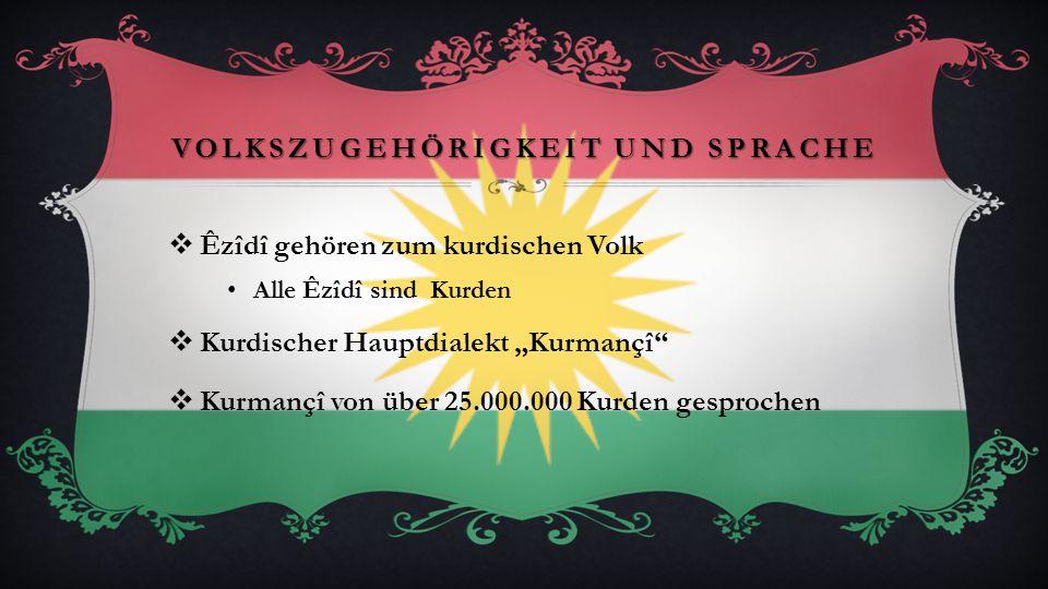 """VOLKSZUGEHÖRIGKEIT UND SPRACHE  Êzîdî gehören zum kurdischen Volk Alle Êzîdî sind Kurden  Kurdischer Hauptdialekt """"Kurmançî""""  Kurmançî von über 25."""