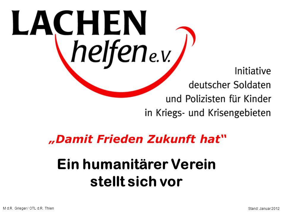"""Ein humanitärer Verein stellt sich vor Startseite Stand: Januar 2012 M d.R. Grieger / OTL d.R. Thien """"Damit Frieden Zukunft hat"""""""