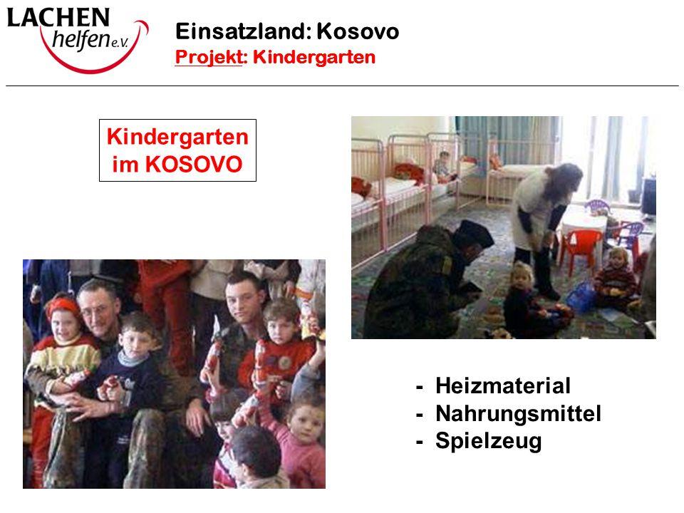 Kindergarten im KOSOVO - Heizmaterial - Nahrungsmittel - Spielzeug Projekt Kindergarten Einsatzland: Kosovo Projekt: Kindergarten