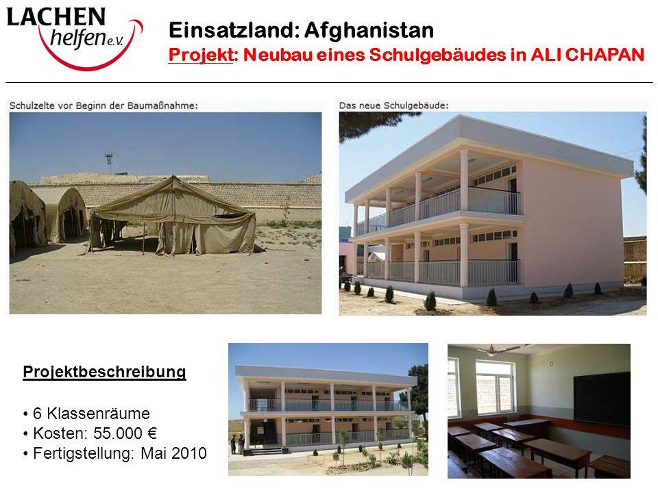 Projektbeschreibung 6 Klassenräume Kosten: 55.000 € Fertigstellung: Mai 2010 Einsatzland: Afghanistan Projekt: Neubau eines Schulgebäudes in ALI CHAPA