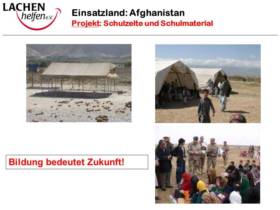 Einsatzland: Afghanistan Projekt: Schulzelte und Schulmaterial Bildung bedeutet Zukunft!