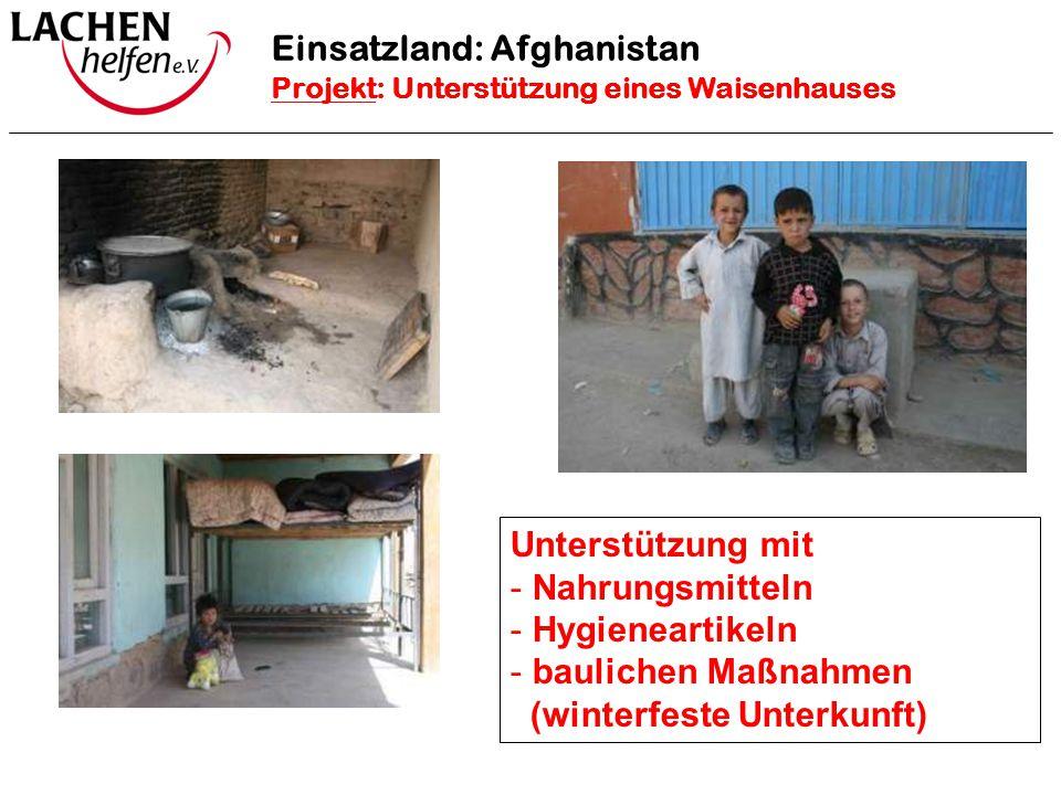Einsatzland: Afghanistan Projekt: Unterstützung eines Waisenhauses Unterstützung mit - Nahrungsmitteln - Hygieneartikeln - baulichen Maßnahmen (winter