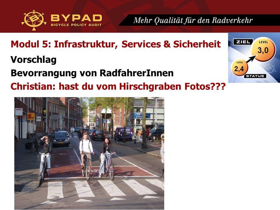 Modul 5: Infrastruktur, Services & Sicherheit Vorschlag Bevorrangung von RadfahrerInnen Christian: hast du vom Hirschgraben Fotos??? 2,4 3,0