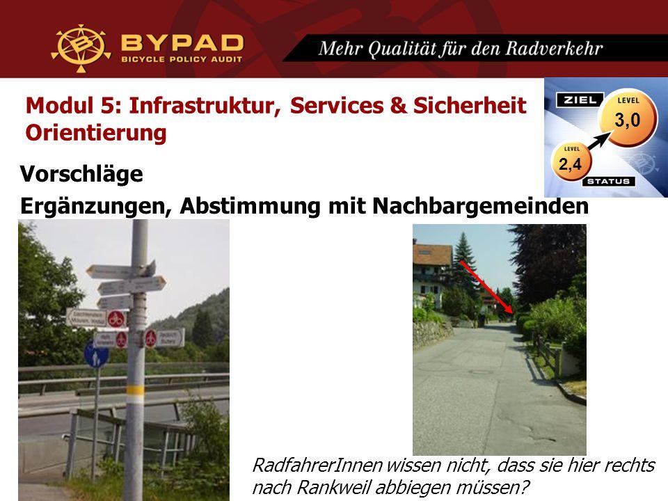 Modul 5: Infrastruktur, Services & Sicherheit Orientierung Vorschläge Ergänzungen, Abstimmung mit Nachbargemeinden RadfahrerInnen wissen nicht, dass s