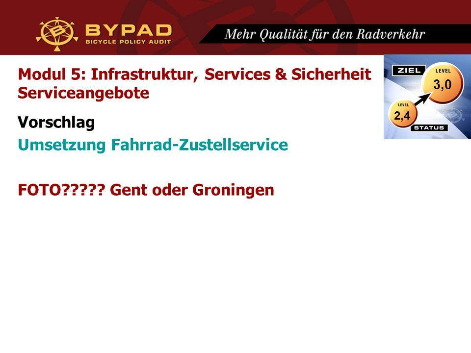 Modul 5: Infrastruktur, Services & Sicherheit Serviceangebote Vorschlag Umsetzung Fahrrad-Zustellservice FOTO????? Gent oder Groningen 2,4 3,0