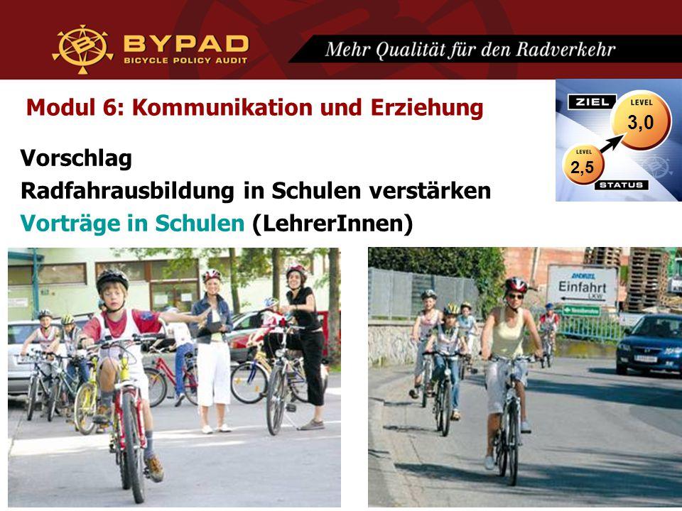 Modul 6: Kommunikation und Erziehung Vorschlag Radfahrausbildung in Schulen verstärken Vorträge in Schulen (LehrerInnen) 2,5 3,0