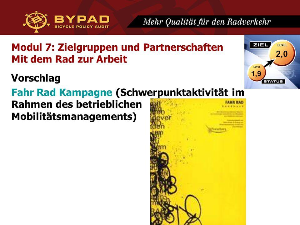 Modul 7: Zielgruppen und Partnerschaften Mit dem Rad zur Arbeit Vorschlag Fahr Rad Kampagne (Schwerpunktaktivität im Rahmen des betrieblichen Mobilitätsmanagements) 1,9 2,0
