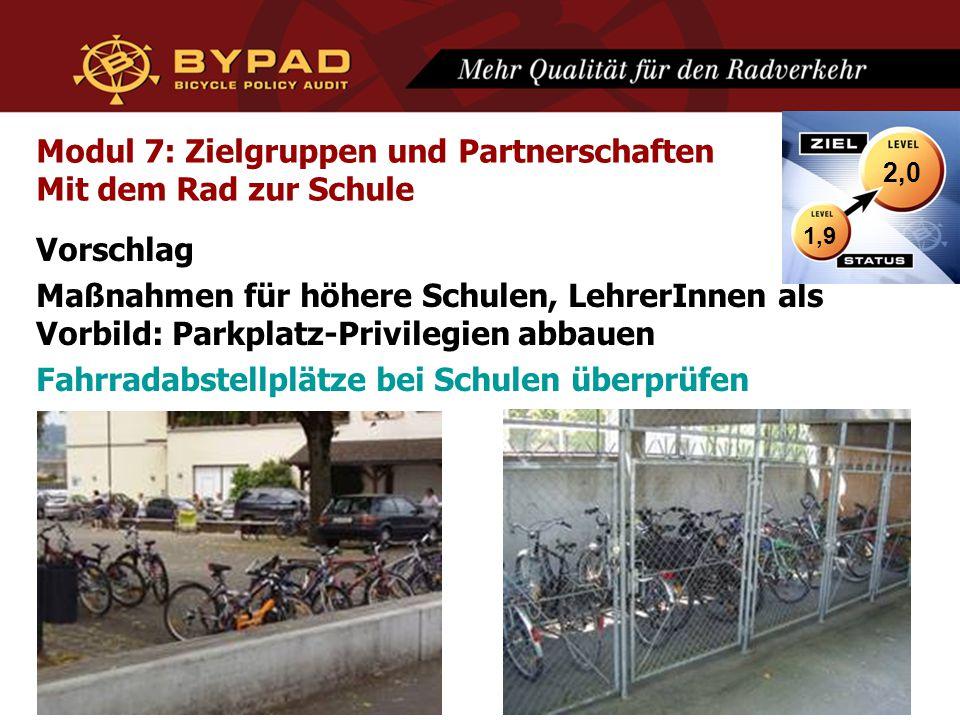 Modul 7: Zielgruppen und Partnerschaften Mit dem Rad zur Schule Vorschlag Maßnahmen für höhere Schulen, LehrerInnen als Vorbild: Parkplatz-Privilegien abbauen Fahrradabstellplätze bei Schulen überprüfen 1,9 2,0