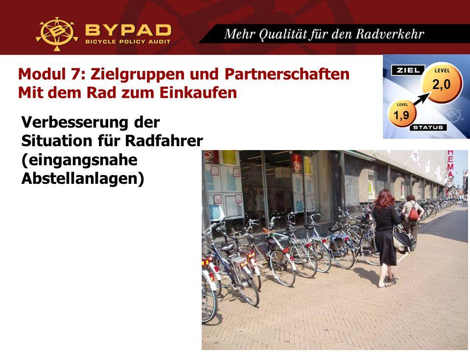 Modul 7: Zielgruppen und Partnerschaften Mit dem Rad zum Einkaufen Verbesserung der Situation für Radfahrer (eingangsnahe Abstellanlagen) 1,9 2,0