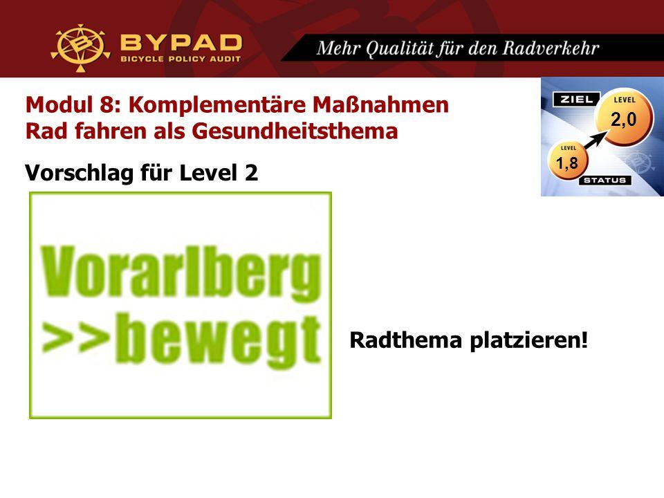 Modul 8: Komplementäre Maßnahmen Rad fahren als Gesundheitsthema Vorschlag für Level 2 1,8 2,0 Radthema platzieren!
