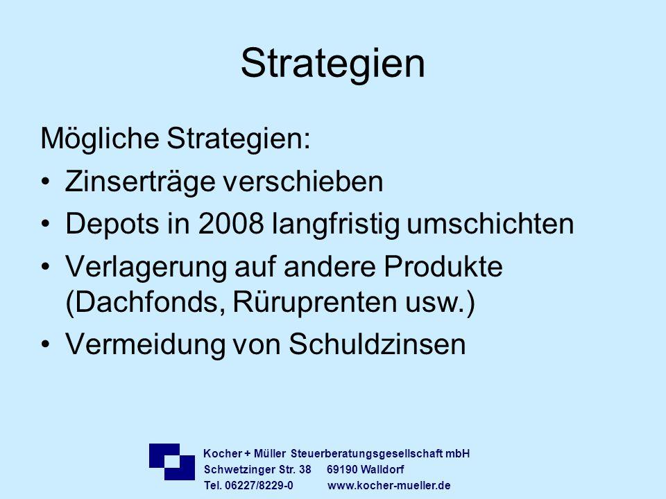 Kocher + Müller Steuerberatungsgesellschaft mbH Schwetzinger Str. 38 69190 Walldorf Tel. 06227/8229-0 www.kocher-mueller.de Strategien Mögliche Strate