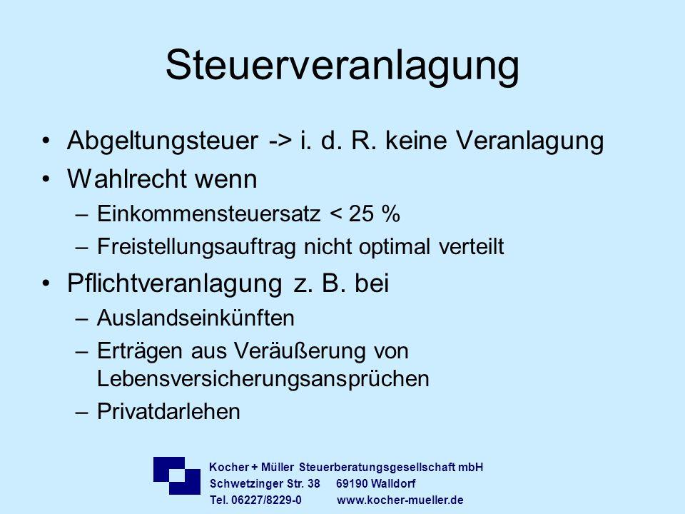 Kocher + Müller Steuerberatungsgesellschaft mbH Schwetzinger Str. 38 69190 Walldorf Tel. 06227/8229-0 www.kocher-mueller.de Steuerveranlagung Abgeltun