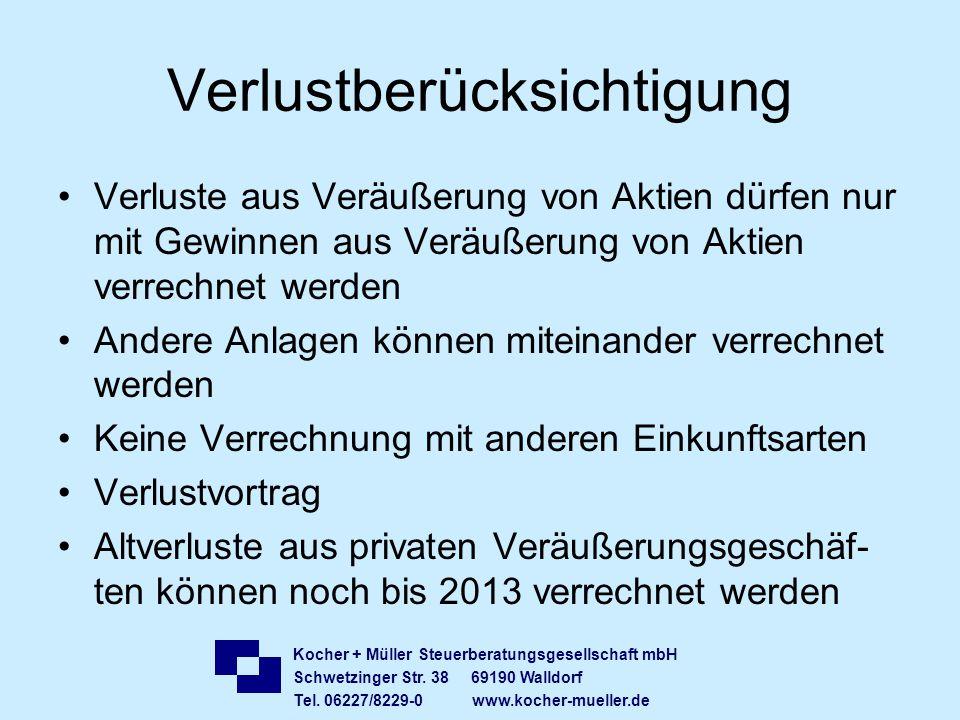 Kocher + Müller Steuerberatungsgesellschaft mbH Schwetzinger Str. 38 69190 Walldorf Tel. 06227/8229-0 www.kocher-mueller.de Verlustberücksichtigung Ve