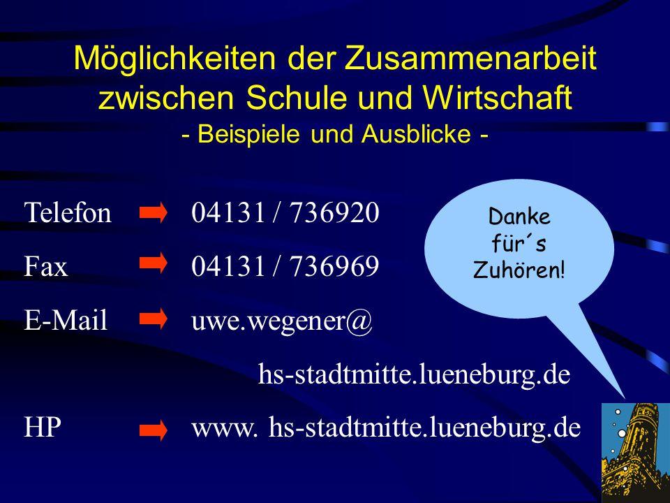Möglichkeiten der Zusammenarbeit zwischen Schule und Wirtschaft - Beispiele und Ausblicke - 04131 / 736920 04131 / 736969 uwe.wegener@ hs-stadtmitte.l