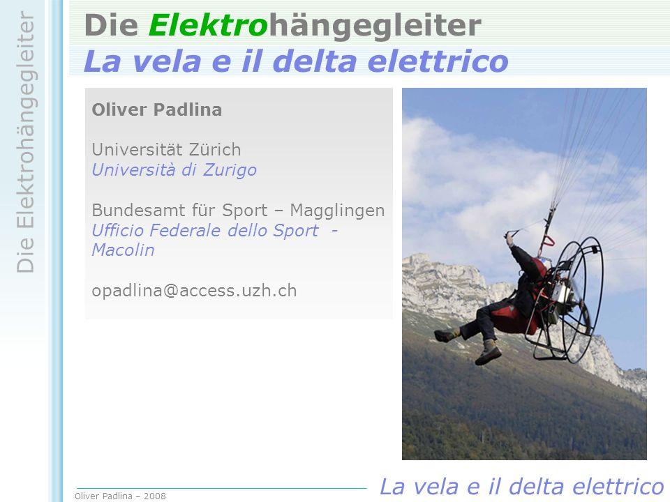 Oliver Padlina – 2008 Die Elektrohängegleiter La vela e il delta elettrico Die Elektrohängegleiter La vela e il delta elettrico Oliver Padlina Univers