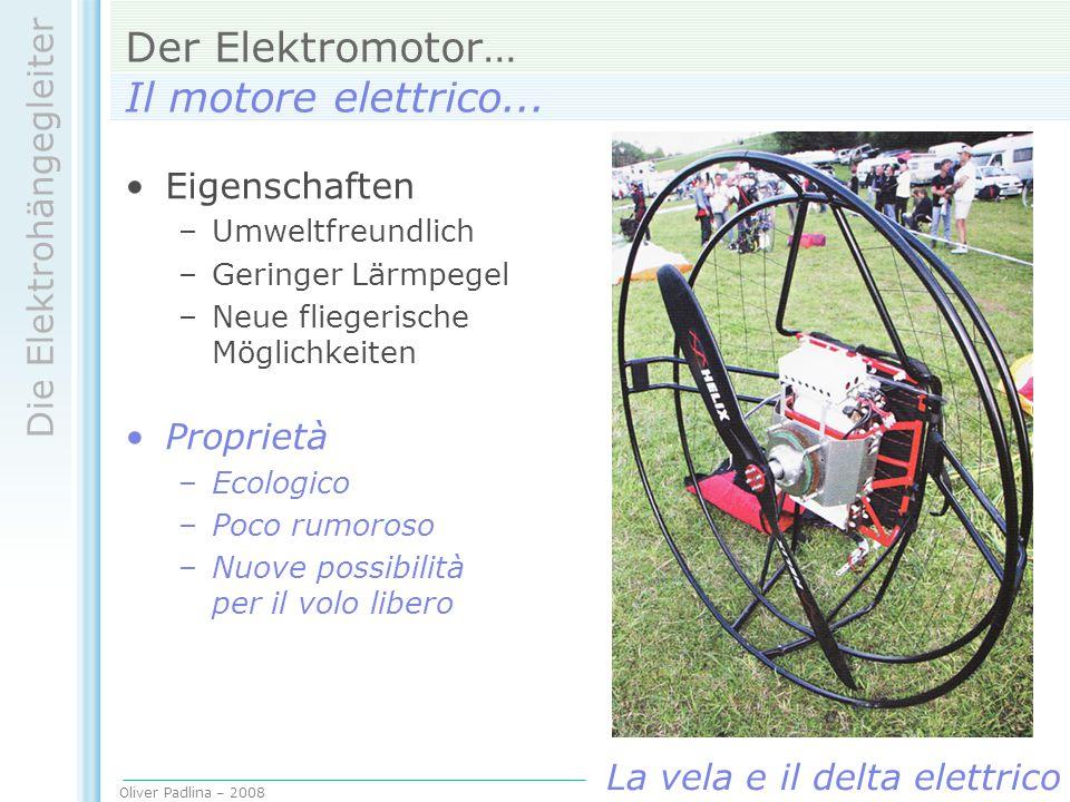 Oliver Padlina – 2008 Die Elektrohängegleiter La vela e il delta elettrico Der Elektromotor… Il motore elettrico... Eigenschaften –Umweltfreundlich –G