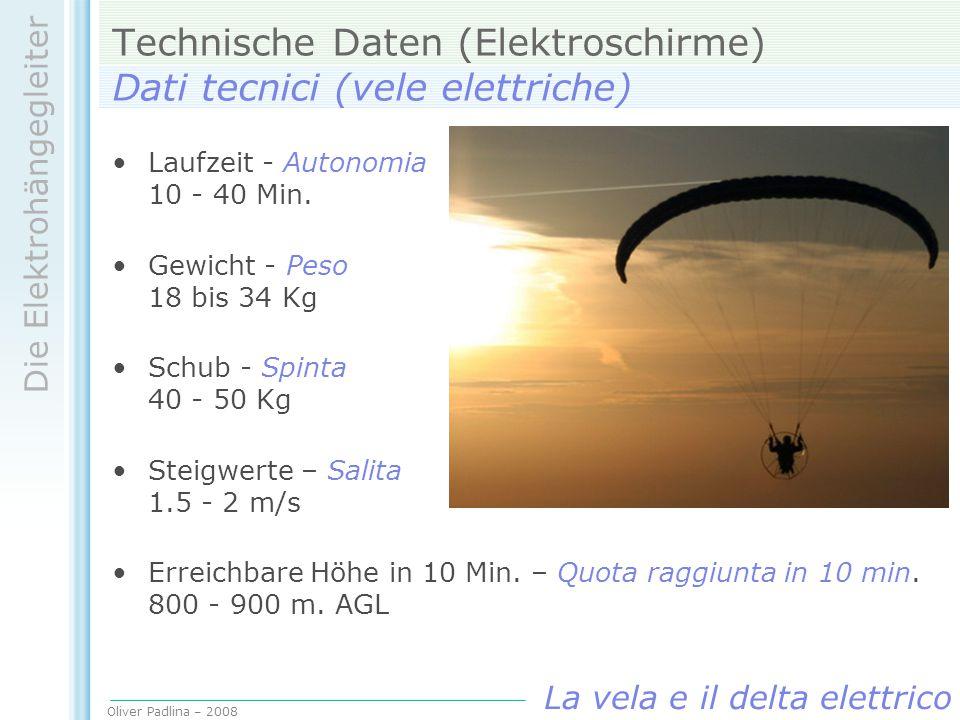 Oliver Padlina – 2008 Die Elektrohängegleiter La vela e il delta elettrico Technische Daten (Elektroschirme) Dati tecnici (vele elettriche) Laufzeit -