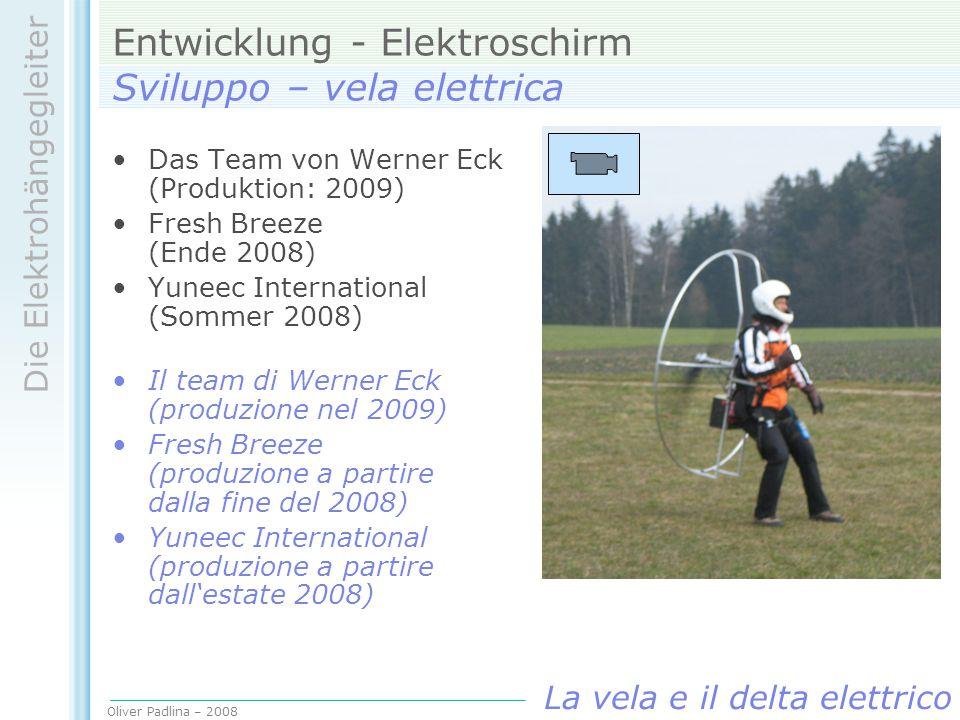 Oliver Padlina – 2008 Die Elektrohängegleiter La vela e il delta elettrico Entwicklung - Elektroschirm Sviluppo – vela elettrica Das Team von Werner E