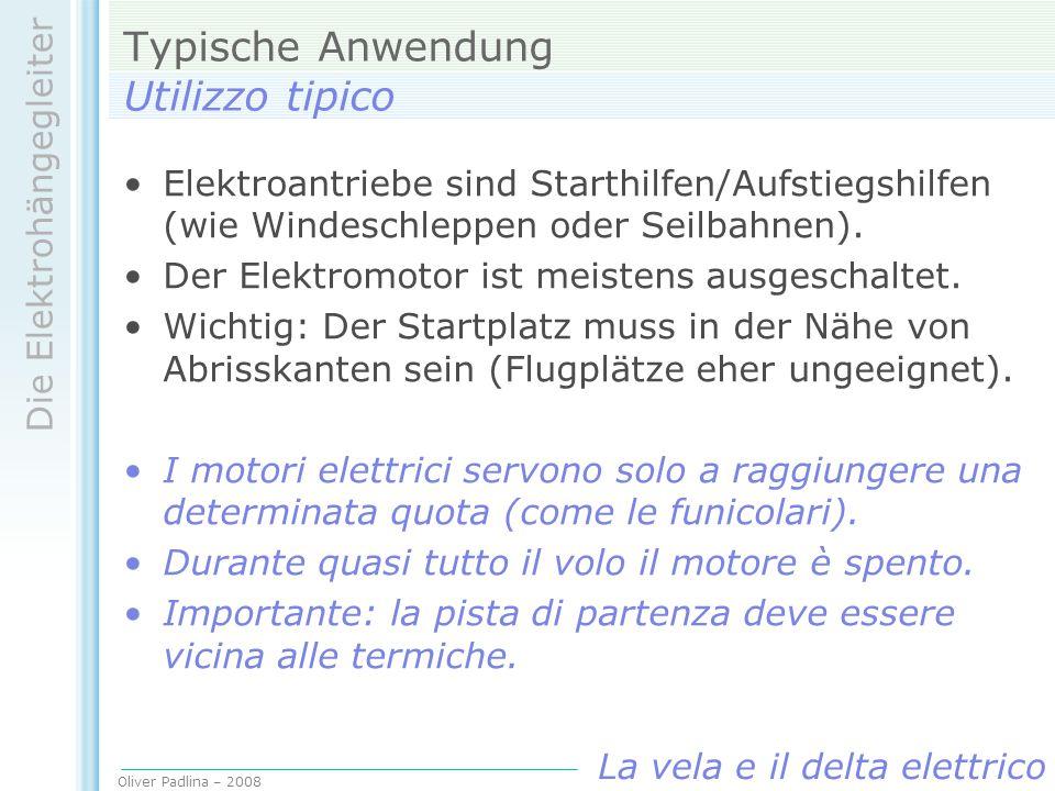 Oliver Padlina – 2008 Die Elektrohängegleiter La vela e il delta elettrico Typische Anwendung Utilizzo tipico Elektroantriebe sind Starthilfen/Aufstie