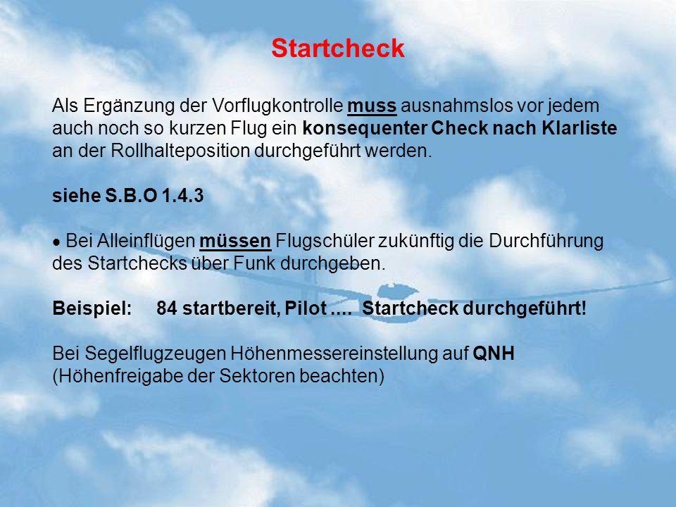 Startcheck Als Ergänzung der Vorflugkontrolle muss ausnahmslos vor jedem auch noch so kurzen Flug ein konsequenter Check nach Klarliste an der Rollhal