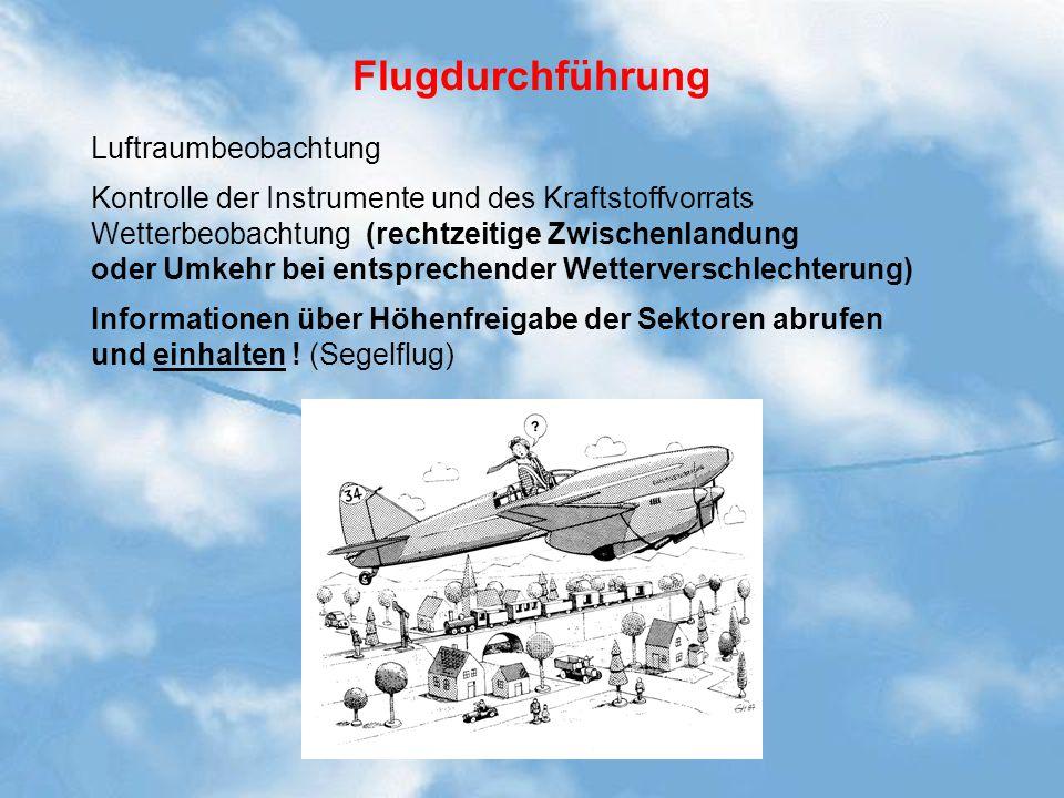 Flugdurchführung Luftraumbeobachtung Kontrolle der Instrumente und des Kraftstoffvorrats Wetterbeobachtung (rechtzeitige Zwischenlandung oder Umkehr b