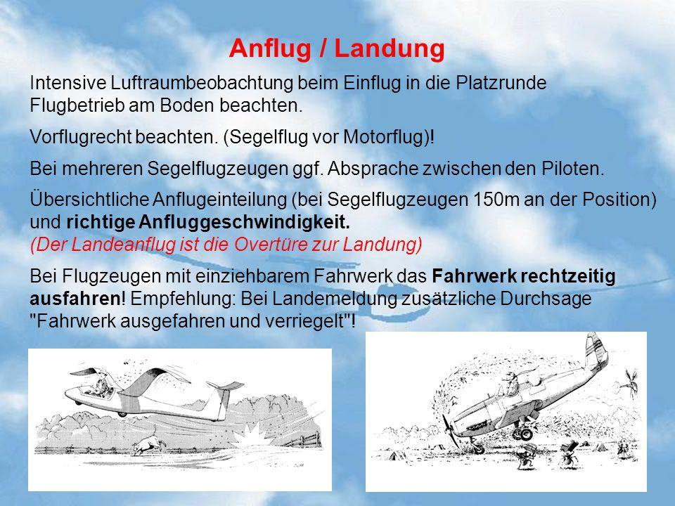 Anflug / Landung Intensive Luftraumbeobachtung beim Einflug in die Platzrunde Flugbetrieb am Boden beachten. Vorflugrecht beachten. (Segelflug vor Mot