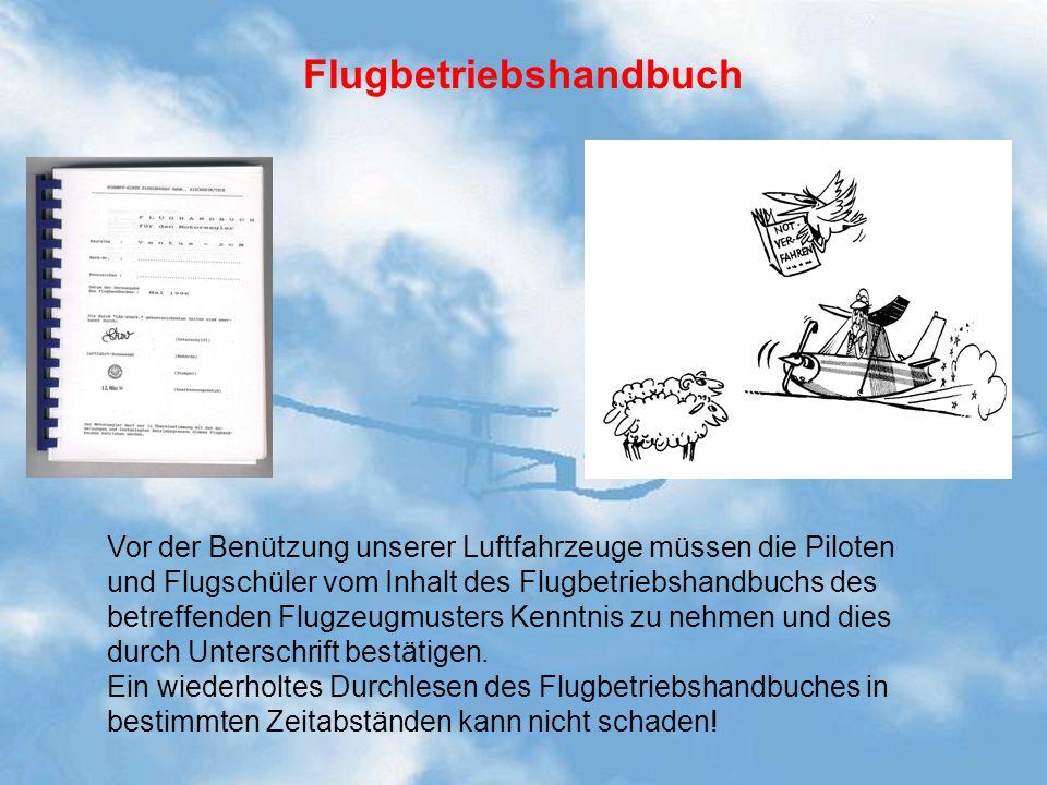 Flugbetriebshandbuch Vor der Benützung unserer Luftfahrzeuge müssen die Piloten und Flugschüler vom Inhalt des Flugbetriebshandbuchs des betreffenden