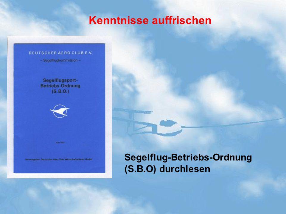 Kenntnisse auffrischen Segelflug-Betriebs-Ordnung (S.B.O) durchlesen